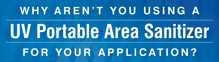 Why Aren't You Using UV Portable Area Sanitizers for Your Application?