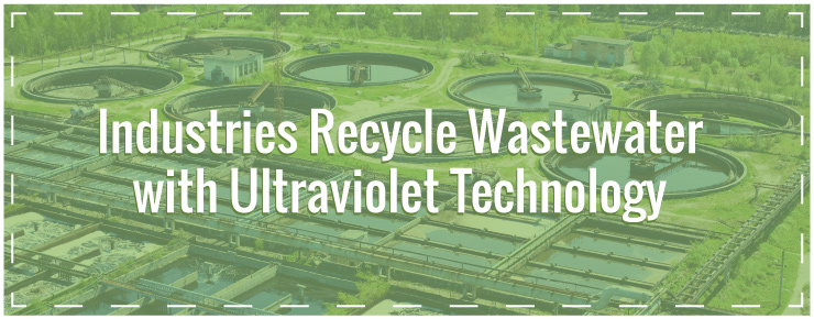 Industries Recycle Wastewater with Ultraviolet Technology