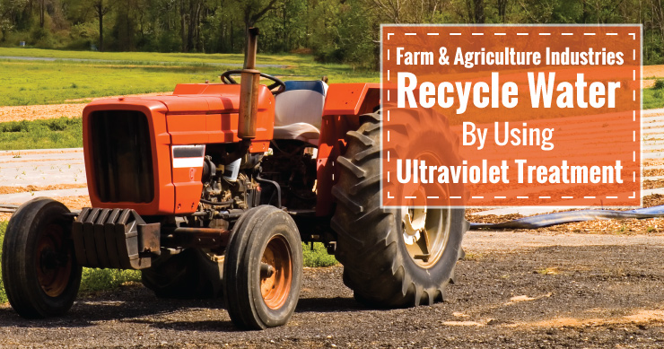 Farm & Agriculture Industries Recycling Water By Using Ultraviolet Treatment