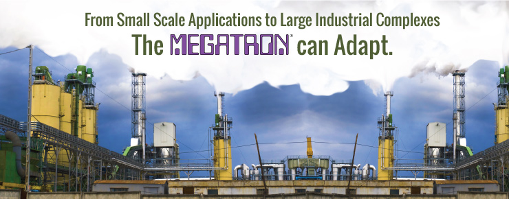 From Small Scale Applications to Large Industrial Complexes The MEGATRON can Adapt.