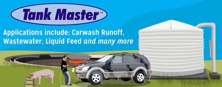 Tank Master Applications Include: Carwash Runoff, Wastewater, Liquid Feed and many more