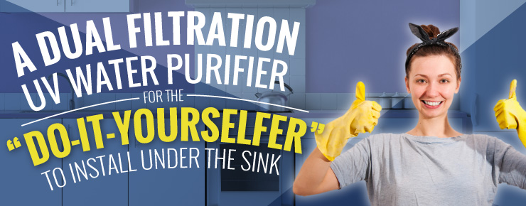 A Dual Filtration UV Water Purifier For The Do-It-Yourselfer To Install Under The Sink