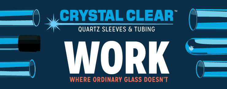 Crystal Clear Quartz Sleeves & Tubing Work Where Ordinary Glass Doesn't