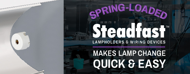 Spring-Loaded  Steadfast Lampholders & Wiring Devices Makes Lamp Change Quick & Easy