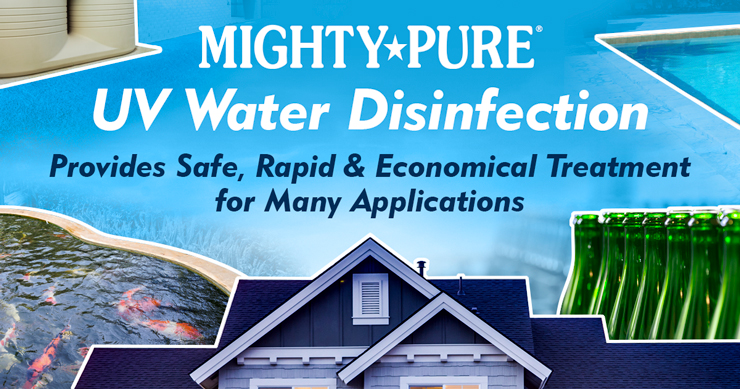 Mighty Pure UV Water Disinfection Provides Safe, Rapid, and Economical Treatment for Many Applications