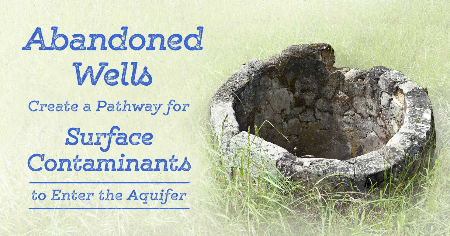 Abandoned Wells Create a Pathway for Surface Contaminants to Enter the Aquifer