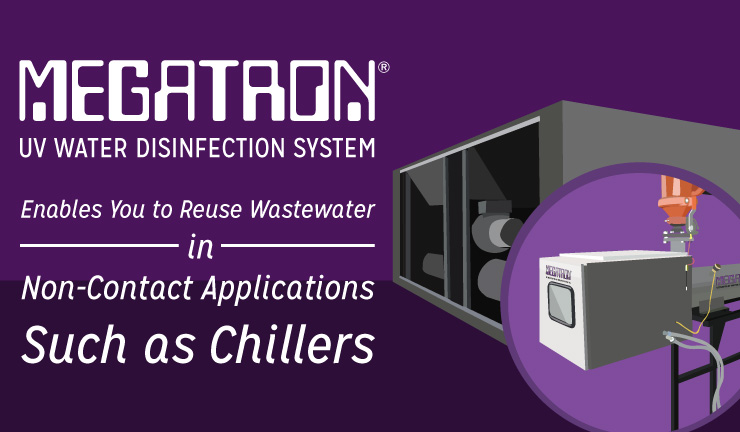 MEGATRON UV Water Disinfection System Enables You to Reuse Wastewater in Non-Contact Applications Such as Chillers