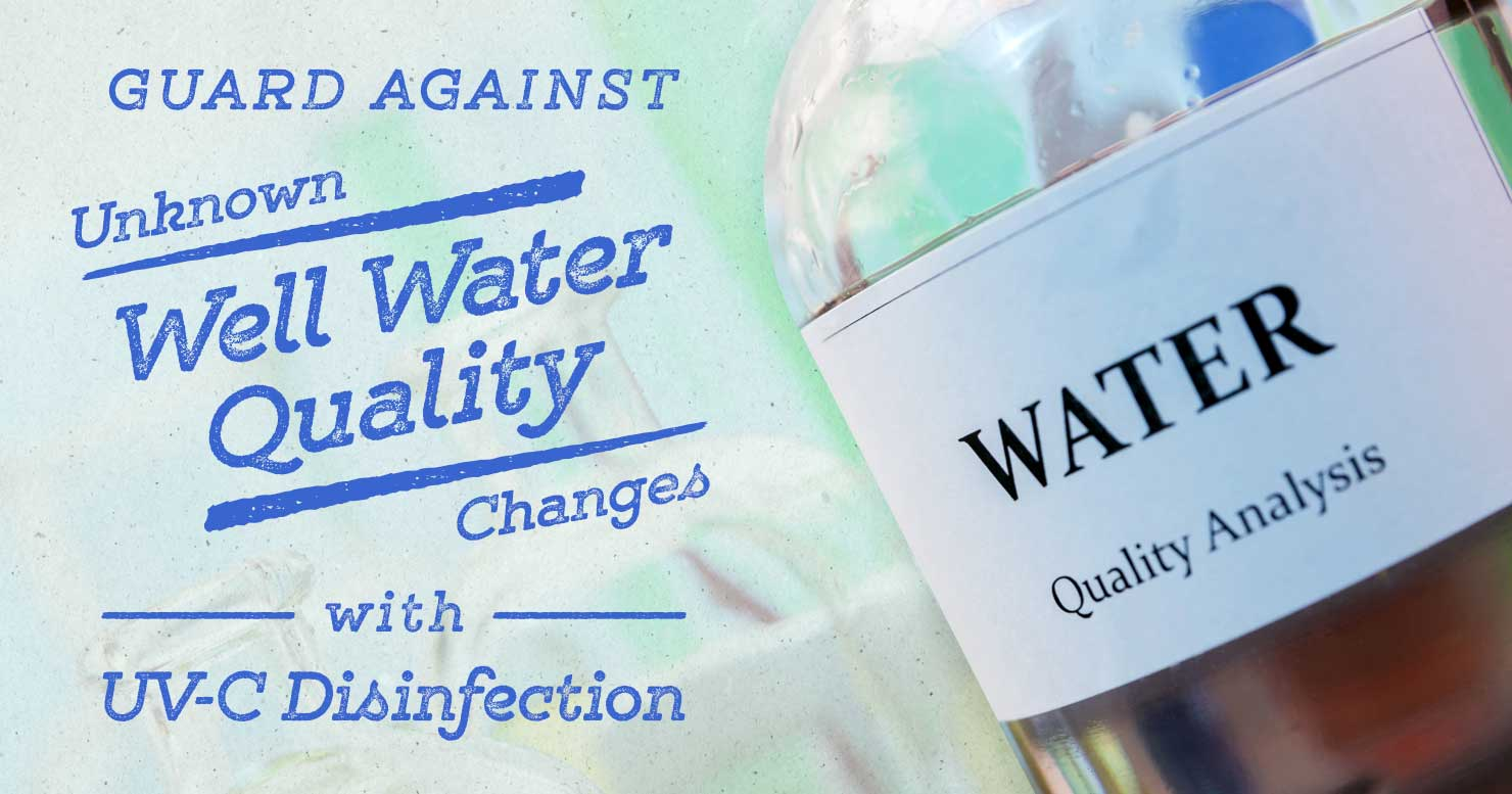 UV-C Disinfection Protects You from Unknown Well Water Quality Changes