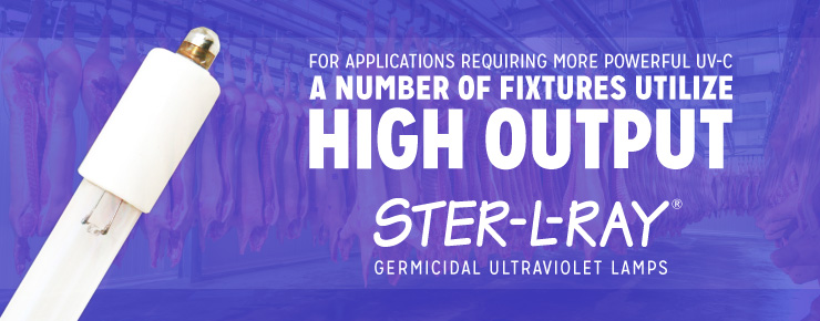 For Applications Requiring More Powerful UV-C A Number of Fixtures Utilize High Output STER-L-RAY Germicidal Ultraviolet Lamps for UV-C HACCP Controls Integration