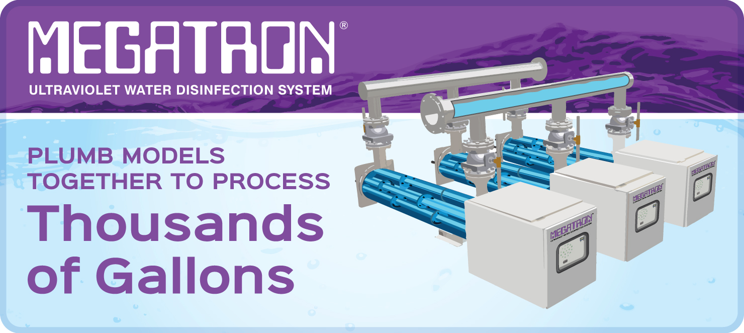 Megatron UV-C Water Disinfection Models Plumb Together to Process Thousands of Gallons