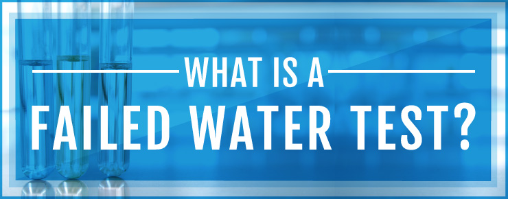 What is a Failed Water Test?