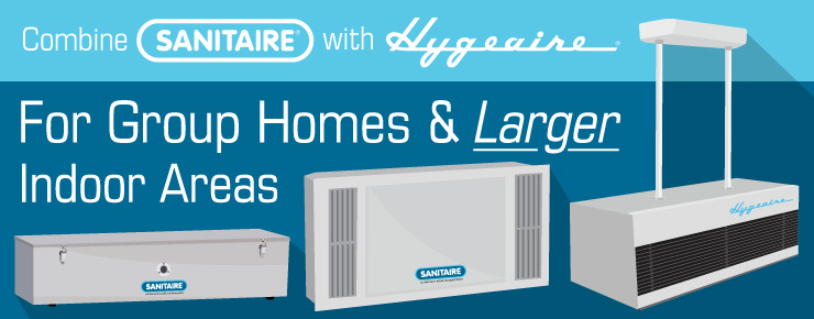 Combine SANITAIRE with Hygeaire for Group Homes & Larger Indoor Areas